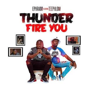 Ephraim ft. TeePhlow – Thunder Fire You