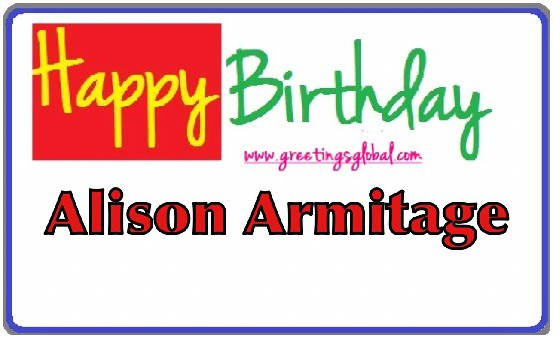 BIRTHDAY WISHES TO ALISON ARMITAGE