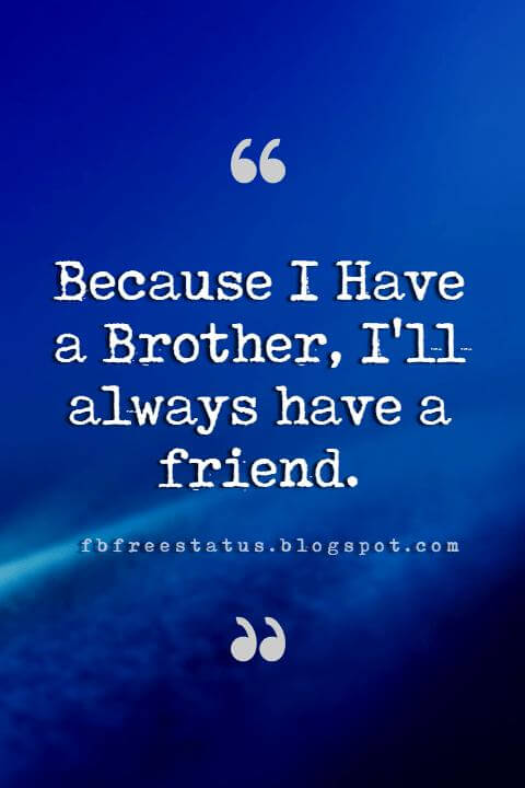 younger brother quotes, Because I Have a Brother, I'll alwaysa have a friend.