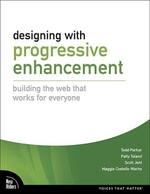 Portada del libro 'Designing with progressive enhancement. Building the web that works for everyone.' de Todd Parker