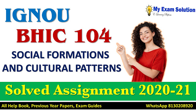 BHIC 104 SOCIAL FORMATIONS AND CULTURAL PATTERNS Solved Assignment 2020-21