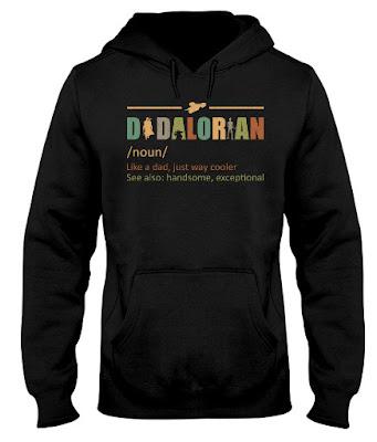 THE DADALORIAN T SHIRT HOODIE 2020 SWEATSHIRT MERCH like dad more cooler HANDSOME EXEPTIONAL. GET IT HERE