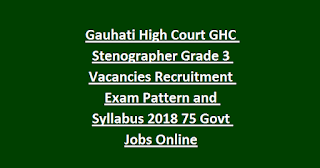 Gauhati High Court GHC Stenographer Grade 3 Vacancies Recruitment Exam Pattern and Syllabus 2018 75 Govt Jobs Online