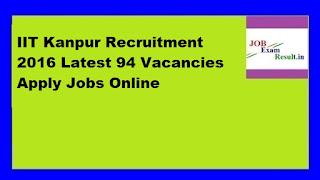 IIT Kanpur Recruitment 2016 Latest 94 Vacancies Apply Jobs Online