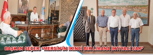 Başkan Seçer; Mersin'in İkinci Bir Limana İhtiyacı Var