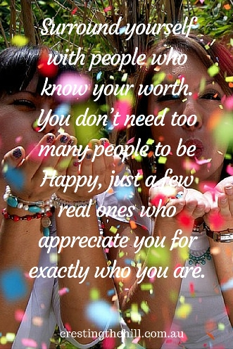 """Surround yourself with people who know your worth. You don't need too many people to be Happy, just a few real ones who appreciate you for exactly who you are."""