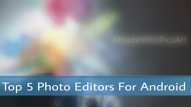 Top 5 photo editor apps for android