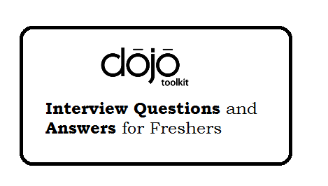 Dojo Interview Questions and Answers for Freshers