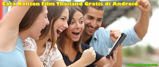 Cara Nonton Film Thailand Gratis di Android