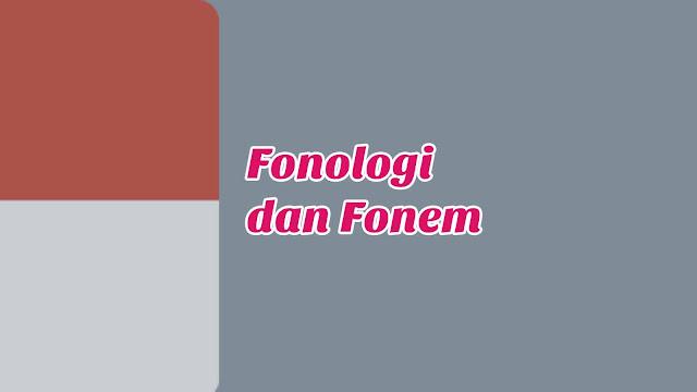 Pengertian Fonologi dan Fonem Disertai Contoh