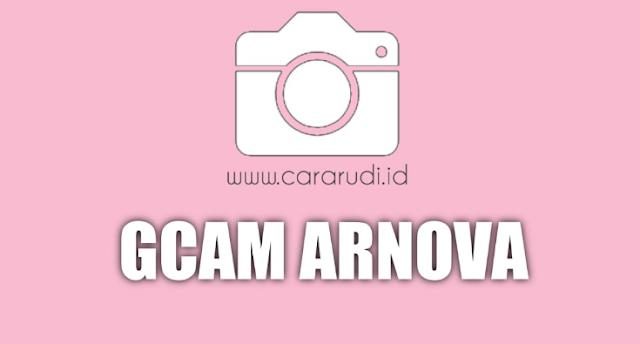 Google Camera (GCAM) Arnova Untuk Android Terbaru