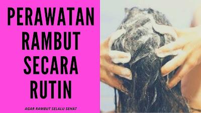 Perawatan rambut secara rutin