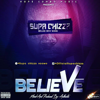 Supa Chizza – Believe (Prod. By Authentic)