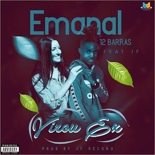 Emanal 12 Barras feat JF –  Virou Ex