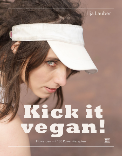 Kick it vegan! - Fit werden mit 130 Power-Rezepten