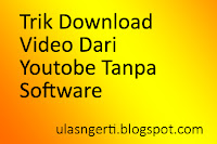 Trik Download Video Dari Youtobe Tanpa Software