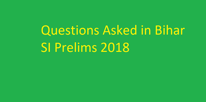 Questions Asked in Bihar SI Prelims 2018