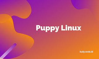 Mengenang Masa Lalu Bersama Distro Kecil Bernama Puppy Linux