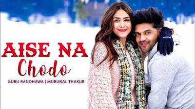 Aise Na Chodo Song By Guru Randhawa