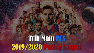 Trik Bermain PES 2019/2020 Paling Ampuh
