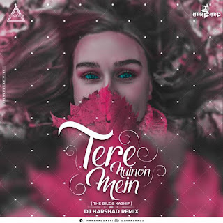 TERE NAINO MAIN - REMIX - THE BILZ X KASHIF - DJ HARSHAD REMIX