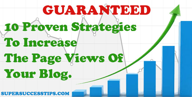 10 Proven Strategies To Increase The Page Views Of Your Blog.