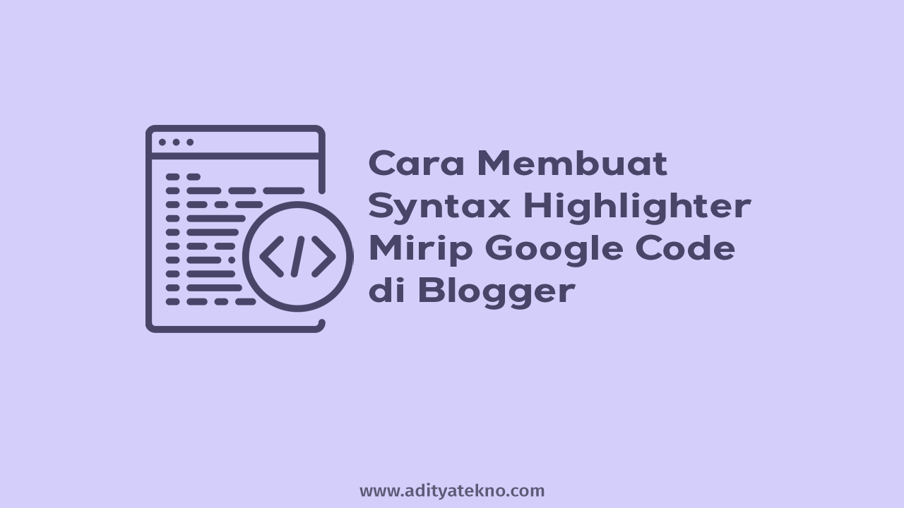 Cara Membuat Syntax Highlighter Mirip Google Code di Blogger