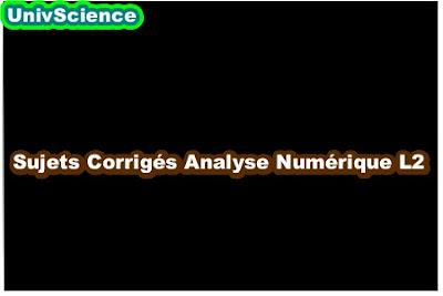 Sujets Corrigés Analyse Numérique L2 .