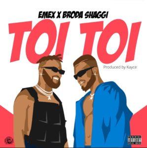 [Music + Video] Emex ft. Broda Shaggi – Toi Toi