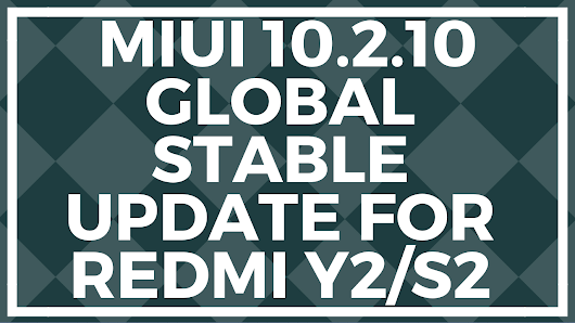 Miui 10.2.1.0 Global Stable Update for Redmi Y2/S2- Download Link