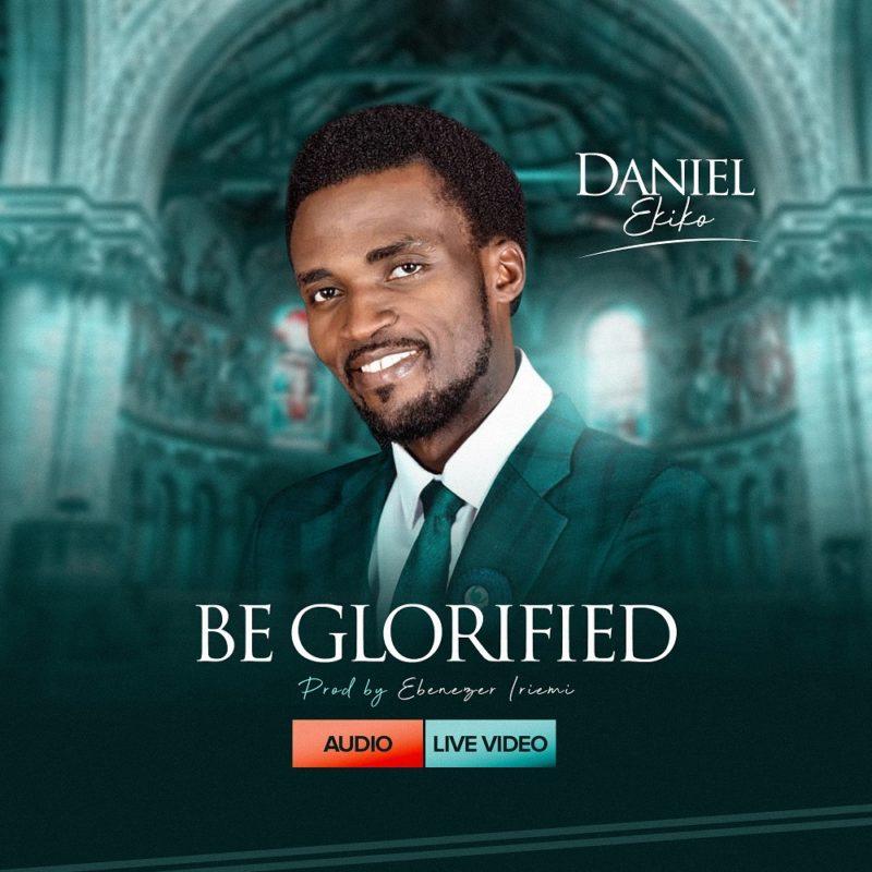 Daniel Ekiko - Be Glorified Live Mp3 Download