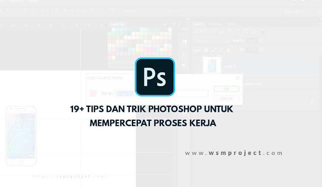 Tips dan Trik Photoshop untuk Mempercepat Proses Kerja