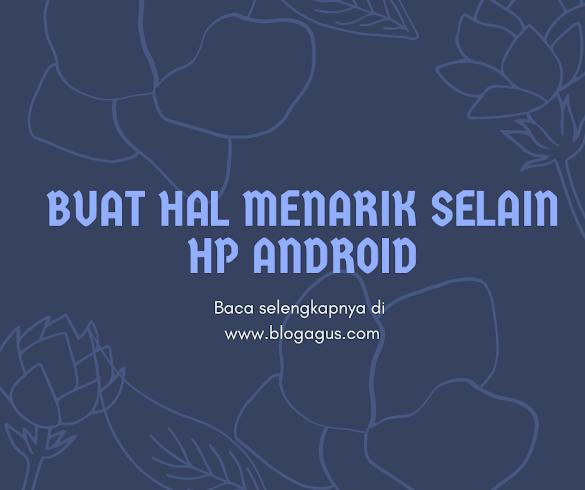 Buat Hal menarik selain HP android