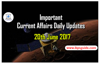 Important Current Affairs Daily Updates (20th June 2017) - Specially for Upcoming Exams 2017