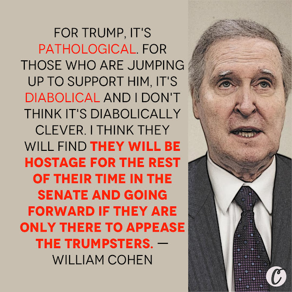 For Trump, it's pathological. For those who are jumping up to support him, it's diabolical and I don't think it's diabolically clever. I think they will find they will be hostage for the rest of their time in the Senate and going forward if they are only there to appease the Trumpsters. — William Cohen, Former GOP Senator and Defense secretary