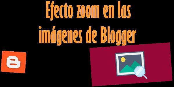 Efecto zoom en las imágenes de Blogger