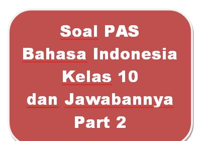 100+ Soal PAS Bahasa Indonesia Kelas 10 dan Jawabannya I Part 2