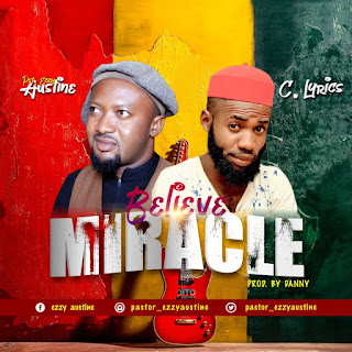 Download | Pst Ezzy ft C Lyrics - I Believe In Miracles