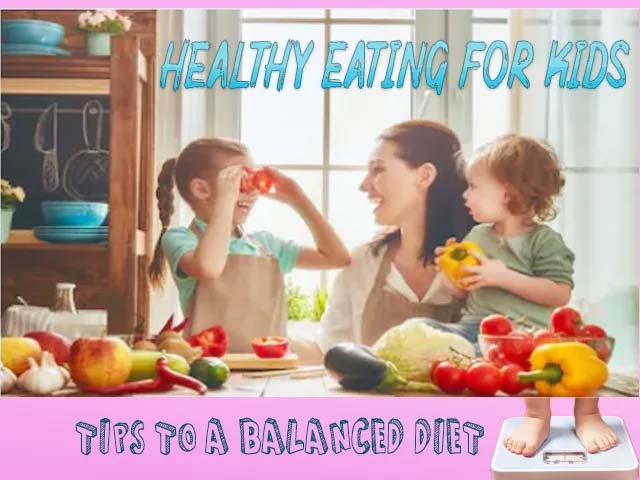 HEALTHY EATING FOR KIDS: Tips for a balanced diet