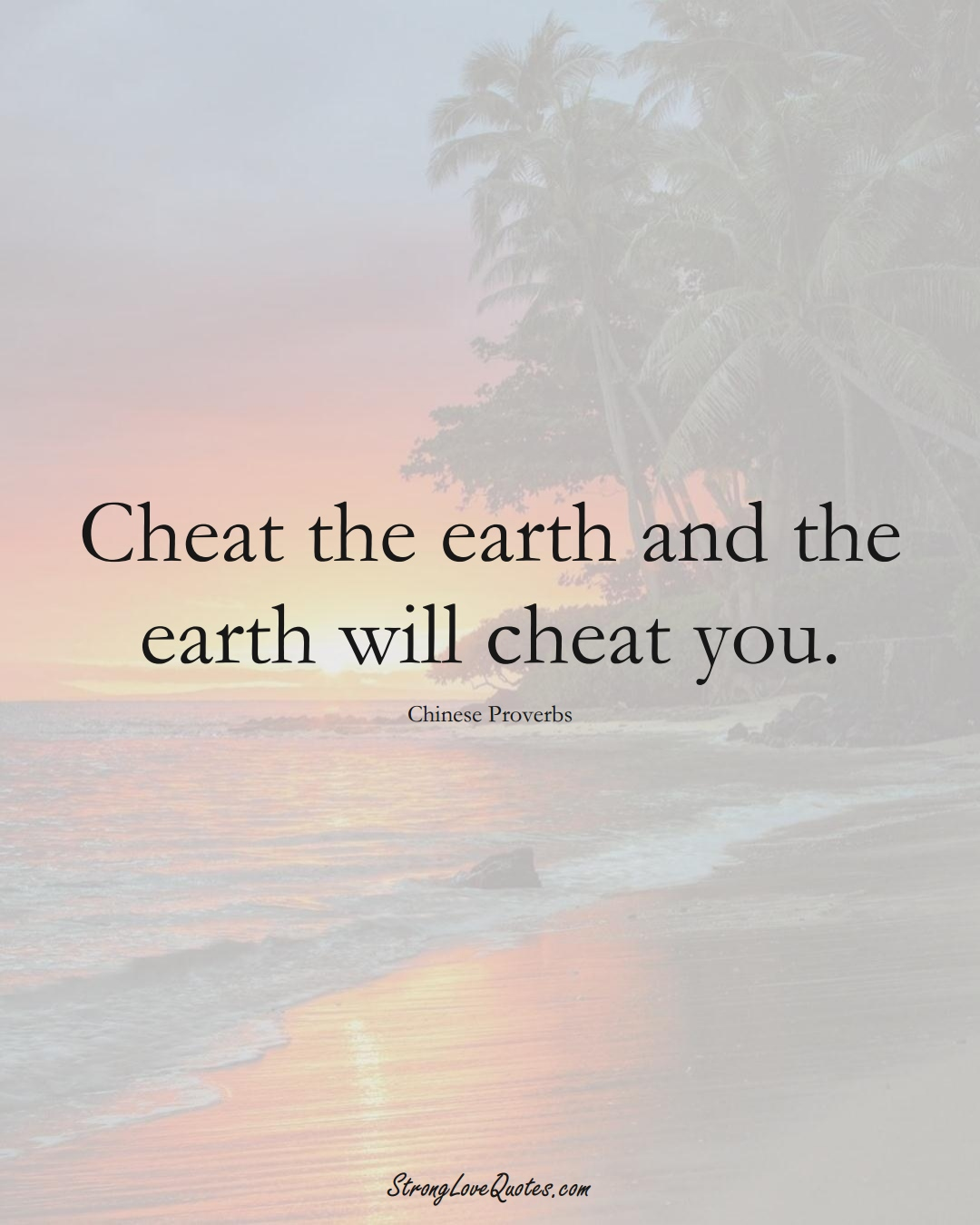 Cheat the earth and the earth will cheat you. (Chinese Sayings);  #AsianSayings