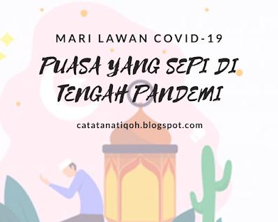 PUASA YANG SEPI DI TENGAH PANDEMI - MARI LAWAN COVID-19