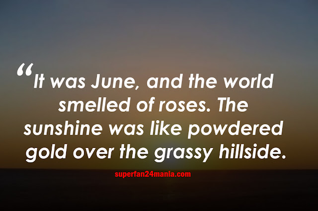 It was June, and the world smelled of roses. The sunshine was like powdered gold over the grassy hillside.