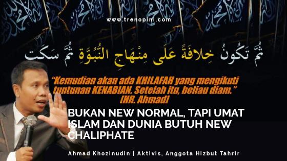 BUKAN NEW NORMAL, TAPI UMAT ISLAM DAN DUNIA BUTUH NEW CHALIPHATE