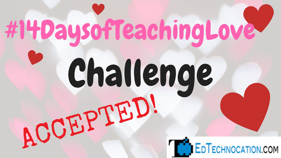 #14DaysofTeachingLove Challenge: ACCEPTED! | @EdTechnocation @thegridmethod @MiliLaff
