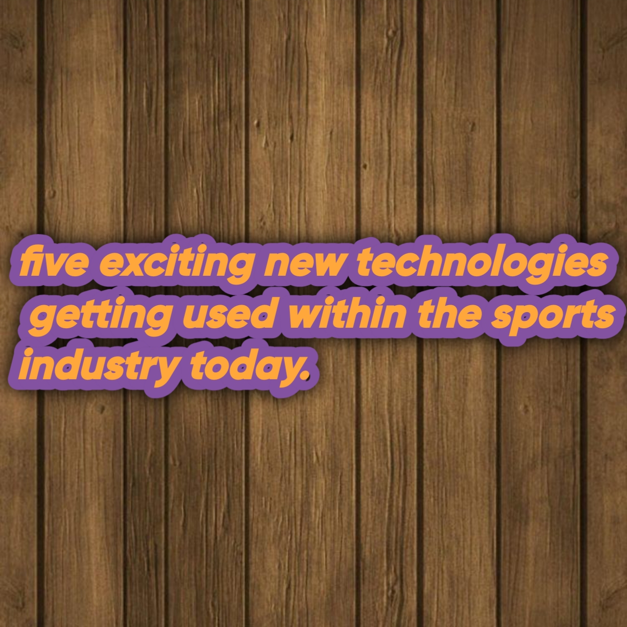 five exciting new technologies getting used within the sports industry today.