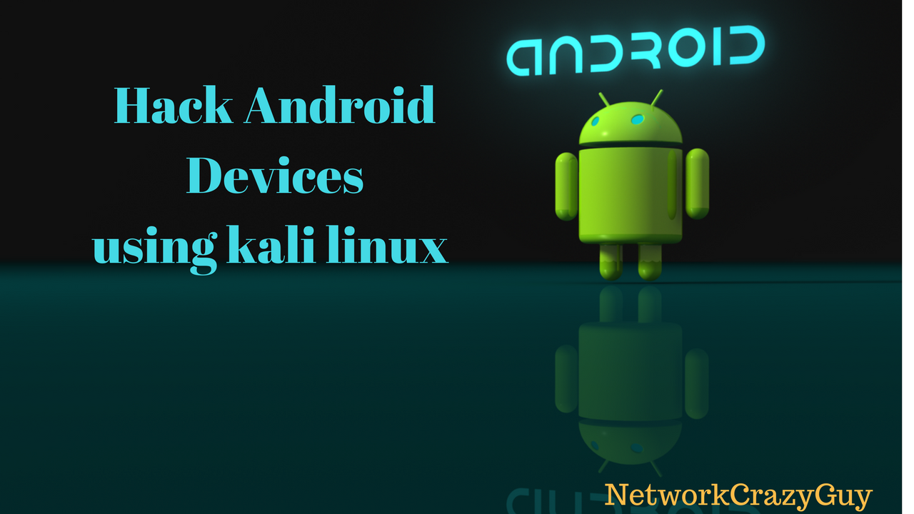 Security Expert NETWORK CRAZY GUY : Hacking Any Android Phones Using