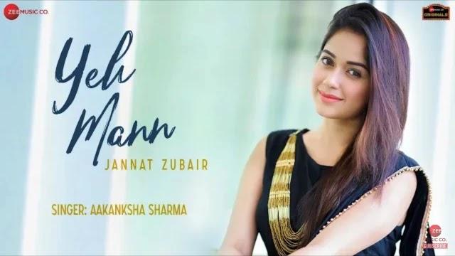 Yeh Mann Lyrics - Jannat Zubair | Aakanksha Sharma