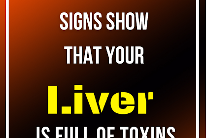 These 6 Warning Signs Show That Your Liver is Full of Toxins