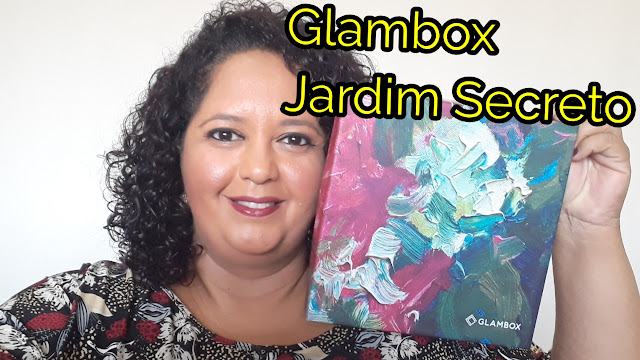 o que veio na glambox edição jardim secreto 2019 blog lu tudo sobre beleza