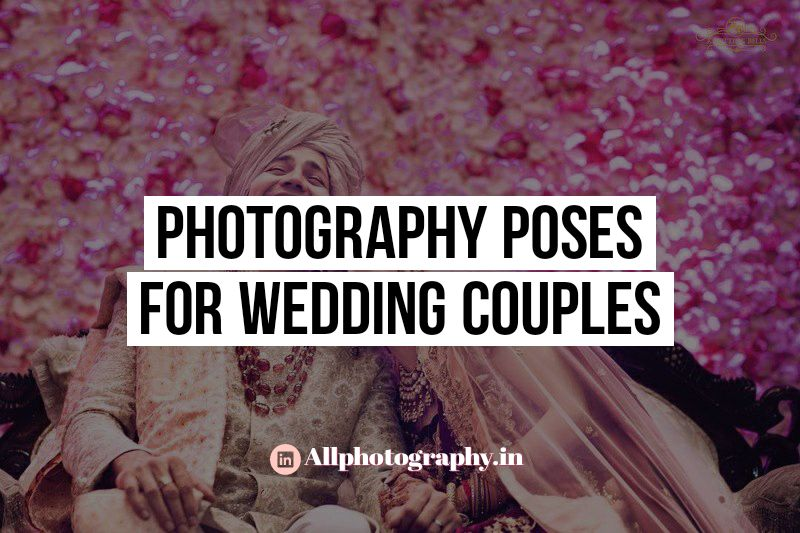 Photography Poses for Wedding Couples: Best wedding poses for couples